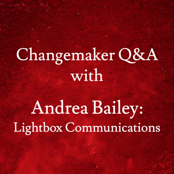 Changemaker Q&A with Andrea Bailey: Lightbox Communications