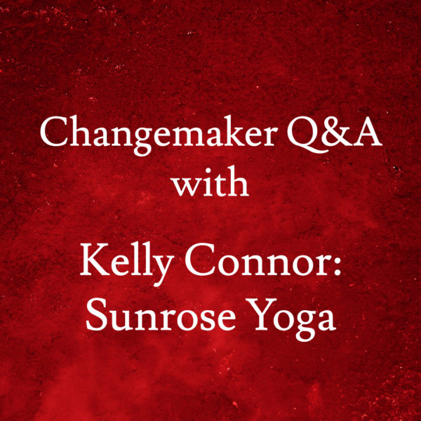 Changemaker Q&A with Kelly Connor: Sunrose Yoga