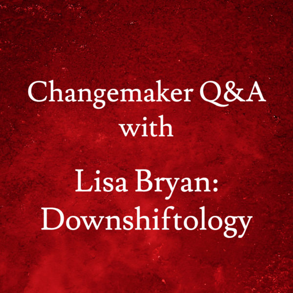 Changemaker Q&A with Lisa Bryan: Downshiftology