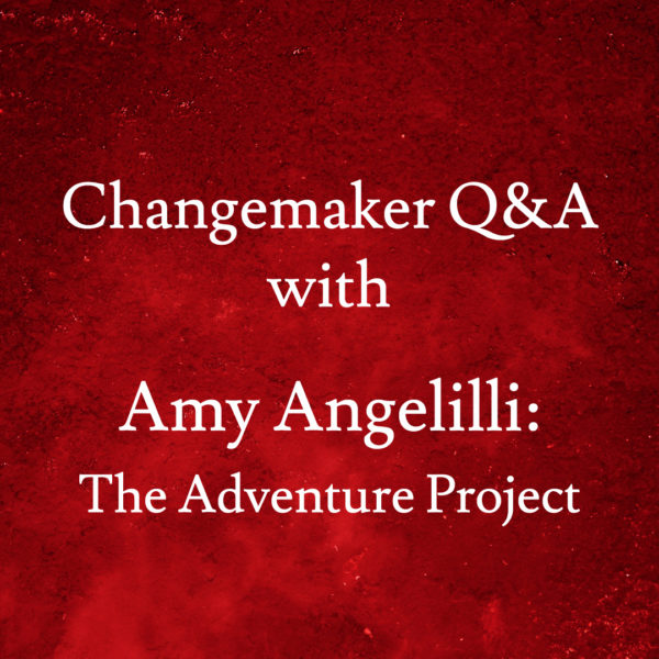 Changemaker Q&A with Amy Angelilli: The Adventure Project