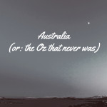 Australia (or: the Oz that never was)