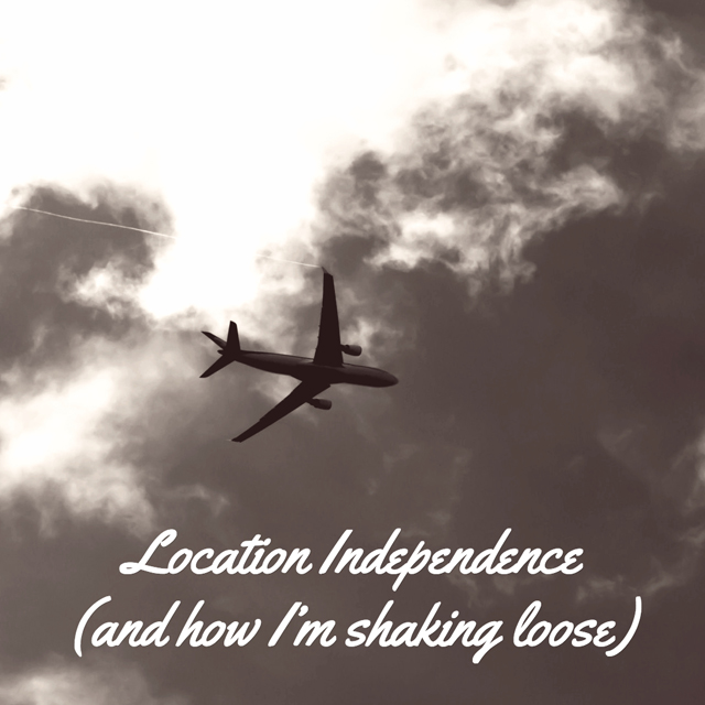 Location Independence (and how I'm shaking loose)