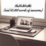 NaNoWriMo (and 50,000 words of awesome)