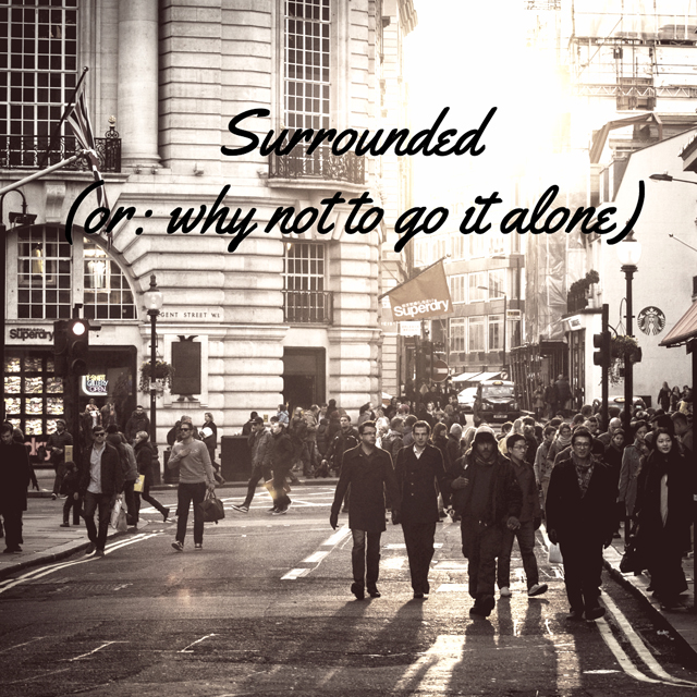 Surrounded (or: why not to go it alone)