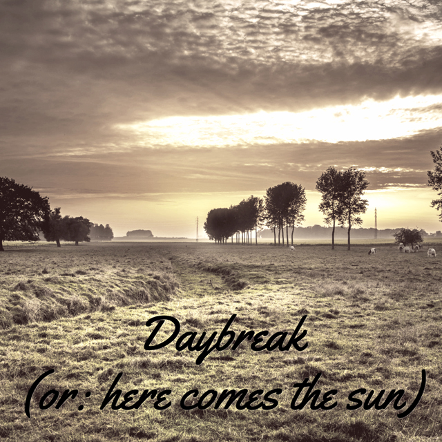 Daybreak (or: here comes the sun)