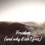 Freedom (and why it isn't free)