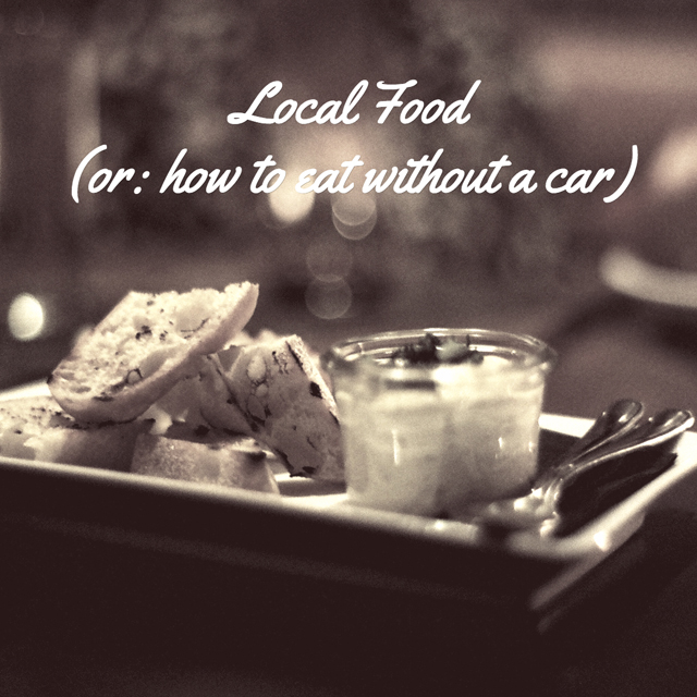 Local Food (or: how to eat without a car)