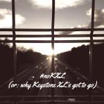 #noKXL (or: why Keystone XL's got to go)