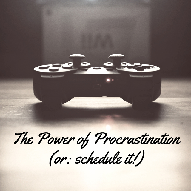 The Power of Procrastination (or: schedule it!)