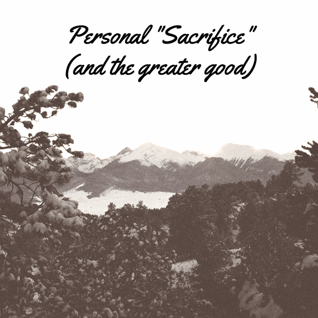 "Personal ""Sacrifice"" (and the greater good)"