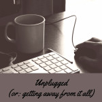 Unplugged (or: getting away from it all)