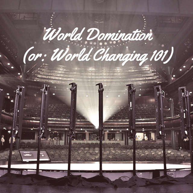 World Domination (or: World Changing 101)