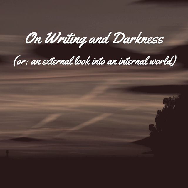 On Writing and Darkness (or: an external look into an internal world)