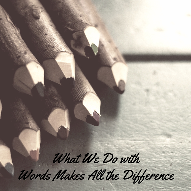 What We Do with Words Makes All the Difference (A Literati Blog Post)