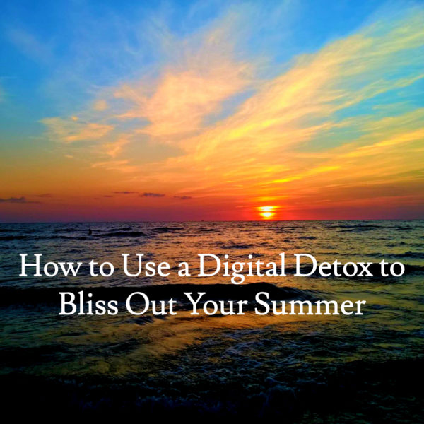 How to Use a Digital Detox to Bliss Out Your Summer