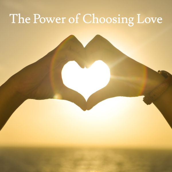 The Power of Choosing Love