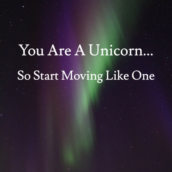 You Are A Unicorn (So Start Moving Like One)