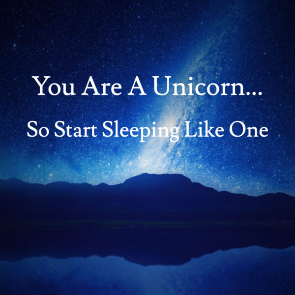 You Are a Unicorn, So Start Sleeping Like One