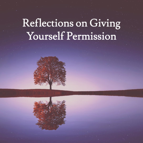 Reflections on Giving Yourself Permission