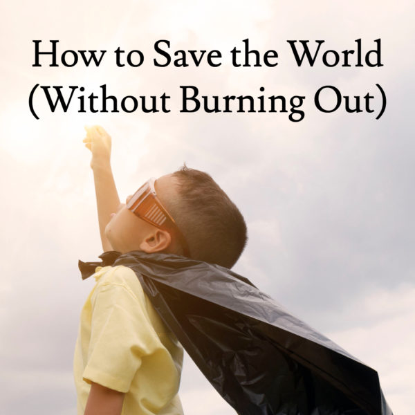 How to Save the World Without Burning Out