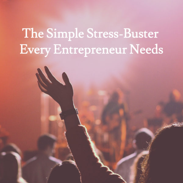 The Simple Stress-Buster Every Entrepreneur Needs